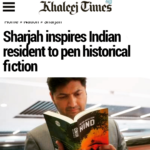 Sharjah inspires Indian resident to pen historical fiction