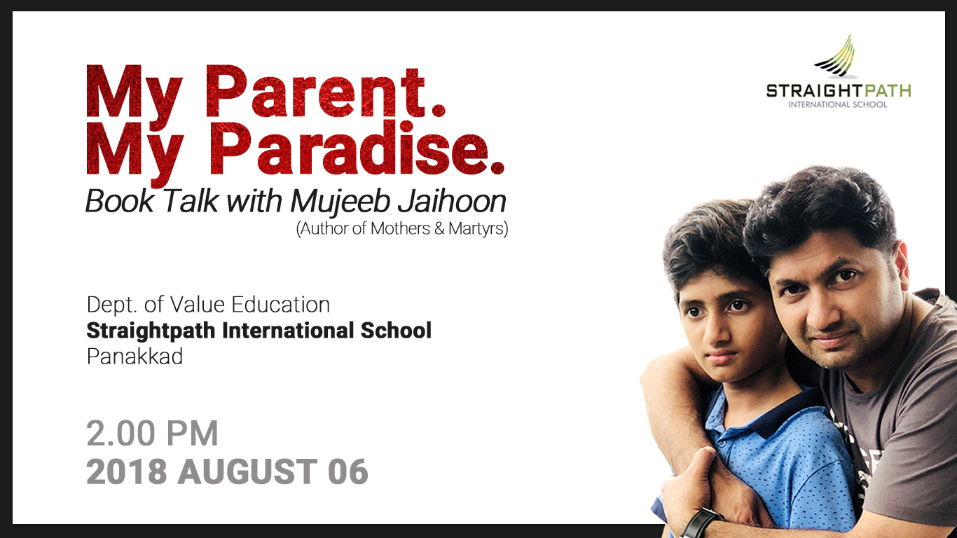 My parent, my paradise - Mujeeb Jaihoon's book talk Straightpath International School, Panakkad- Kerala, on Aug 06 2018.